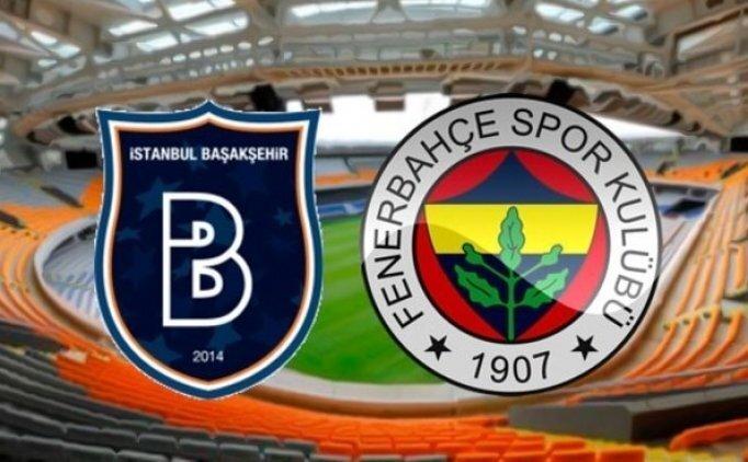 Başakşehir Fenerbahçe maçı saat kaçta? Başakşehir FB muhtemel 11'ler