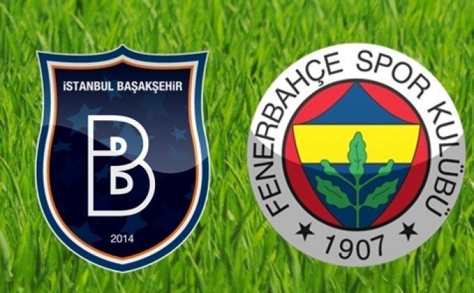 Fenerbahçe muhtemel 11'i | Başakşehir Fenerbahçe maçı saat kaçta, hangi kanalda?