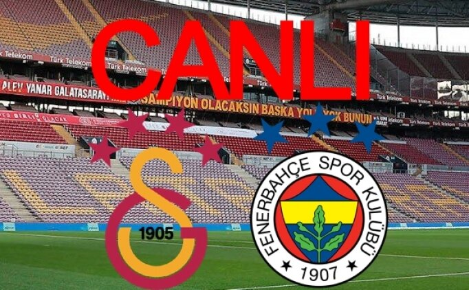 Galatasaray Fenerbahçe canlı izle, GS FB derbi maçı canlı yayını