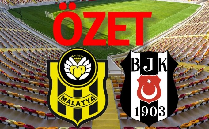 MAÇ ÖZETİ Yeni Malatyaspor Beşiktaş maçı