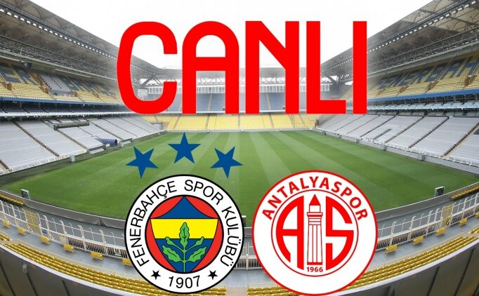 CANLI Fenerbahçe Antalyaspor maçı izle, Fenerbahçe Antalyaspor Canlı izle