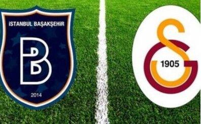 Başakşehir Galatasaray maçı ne zaman hangi kanalda saat kaçta? Başakşehir G.Saray maçı bilgileri