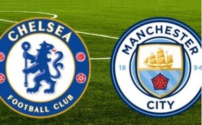 Chelsea Manchester City canlı hangi kanalda? Chelsea Manchester City maçı saat kaçta?
