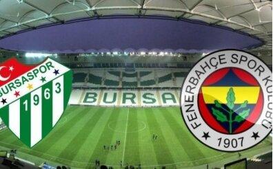 Bursaspor Fenerbahçe maçı saat kaçta? Bursaspor Fenerbahçe maçını veren kanallar