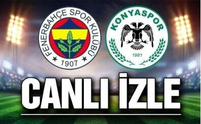 İZLE Fenerbahçe Konyaspor maçı şifresiz, Fenerbahçe Konyaspor CANLI