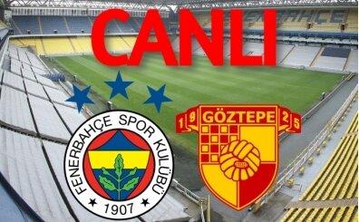 İZLE Fenerbahçe Göztepe maçı şifresiz, Fenerbahçe Göztepe CANLI