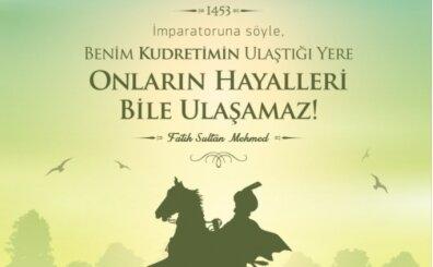 Fatih Sultan Mehmet ile ilgili en güzel sözleri, resimli paylaşımlar