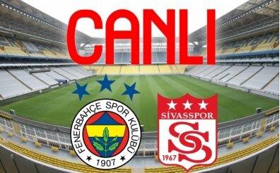 İZLE Fenerbahçe Sivasspor maçı, Fenerbahçe Sivasspor CANLI