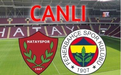 İZLE Hatayspor Fenerbahçe maçı, Hatayspor Fenerbahçe CANLI